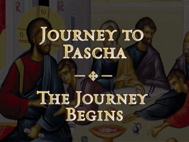 The Journey Begins - Journey to Pascha in the Orthodox Christian Church