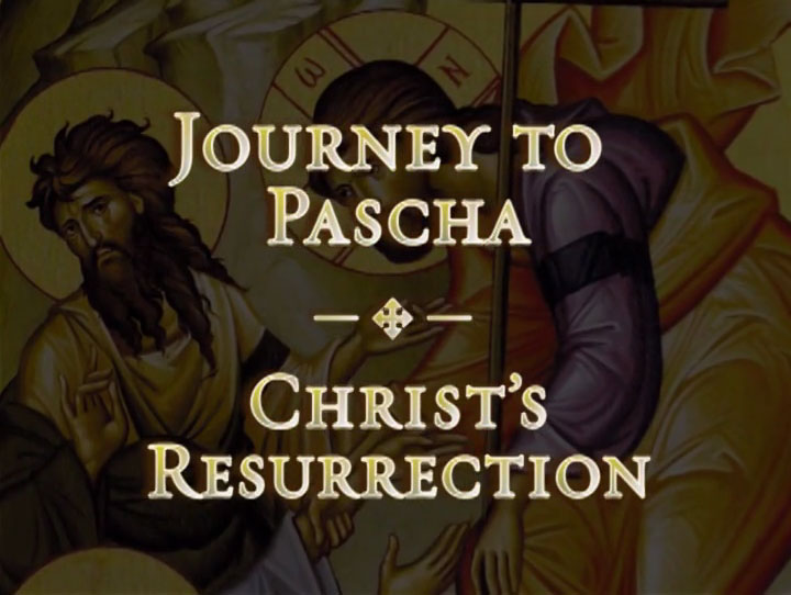 Christ's Resurrection - Journey to Pascha in the Orthodox Christian Church