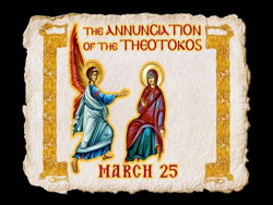 The Annunciation of the Theotokos - Exploring the Feasts of the Orthodox Christian Church