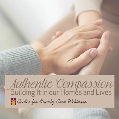 Authentic Compassion: Building It in our Homes and Lives