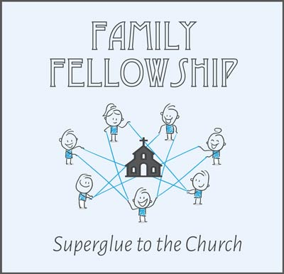 Family Fellowship - Superglue to the Church